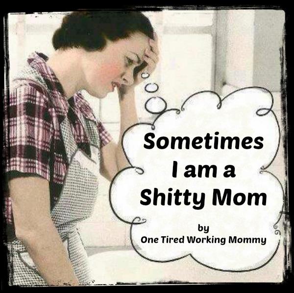 Sometimes I am a Shitty Mom