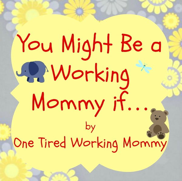 You Might Be a Working Mommy if...