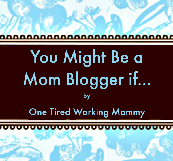 You Might be a Mom Blogger if...