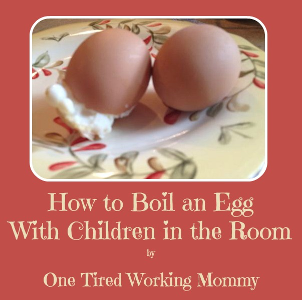 How to Boil an Egg With Children in the Room