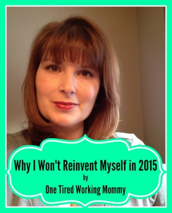 Why I Won't Reinvent Myself in 2015